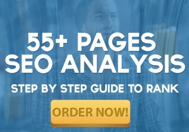 Provide A Killer SEO Report of 55 Pages With Guidance for Ranking