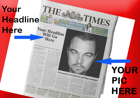 I will put your photo and headline in British newspaper
