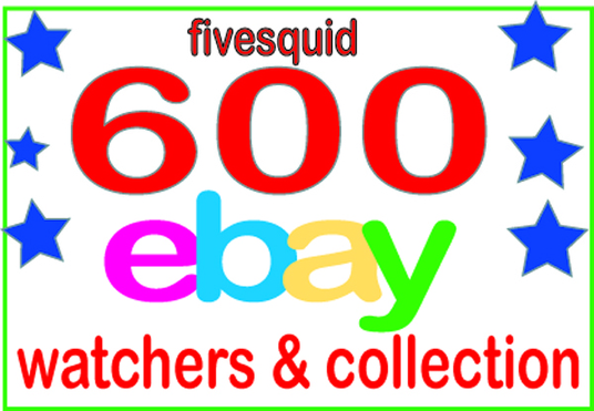 add 600 Safe Ebay watchers & collection  to boost your Ebay sales and SEO
