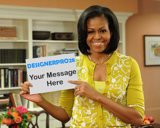 I will place professionally your messages, names, greetings on Michel Obama's hand