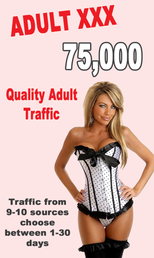 I will send 75,000 traffic to your adult website, you choose the days!