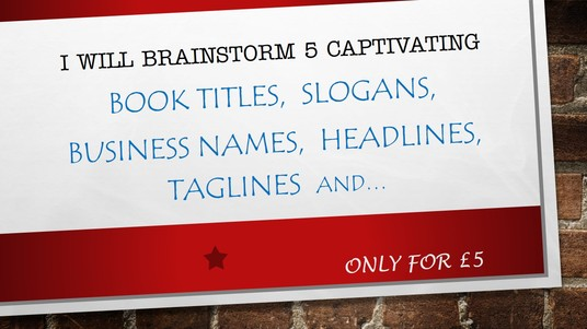 brainstorm 5 captivating slogans, book titles, headlines and business names