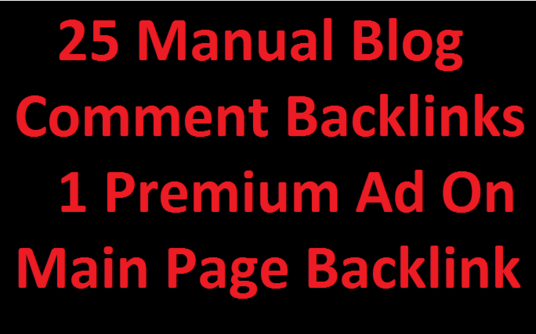 I will do 25 manual blog comments and post 1 premium ad for your website