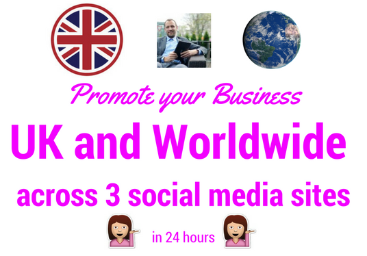 I will promote your business UK and worldwide across 3 social media sites in 24 hours