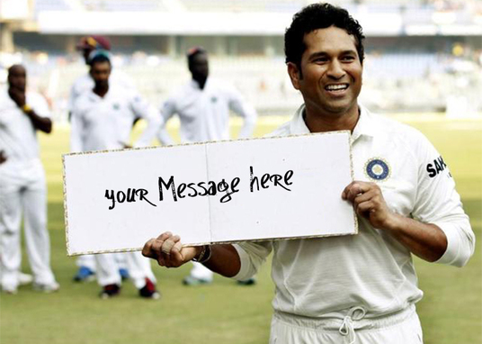I will make cricket god sachin tendulkar hold your sign
