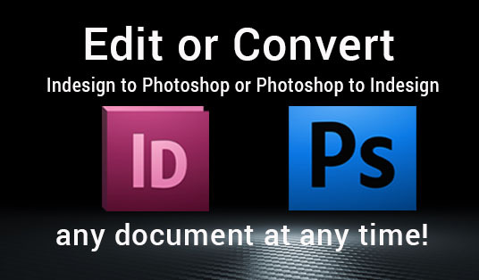 do edit, convert any Indesign, Illustrator, Photoshop files