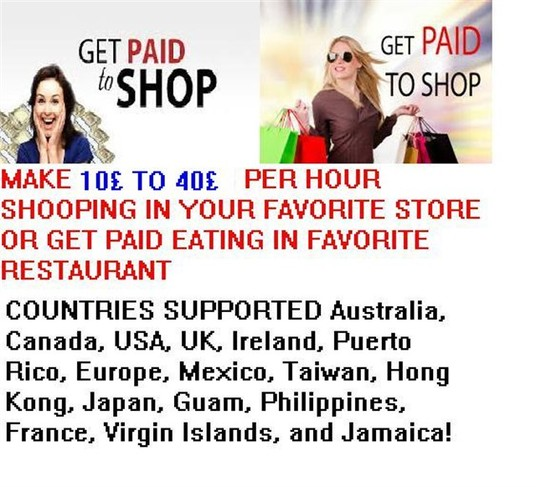 I will give you websites , you get paid to shop 10 £ to 40£ per hour