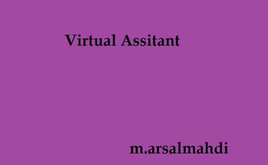 I will I will work as virtual assistance for 4 hours