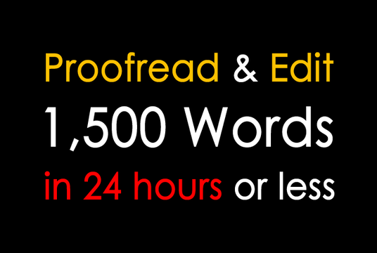 I will proofread and edit 1,500 words in 24 hours or less