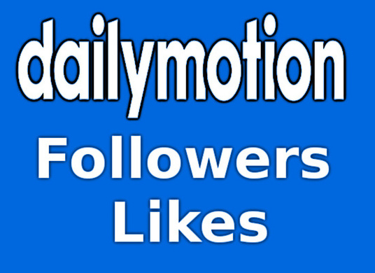 I will Add 100 high quality Followers or Likes to your Dailymotion Channel or Video