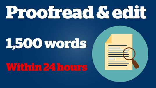 I will proofread amp; edit 1,500 words within 24 hours