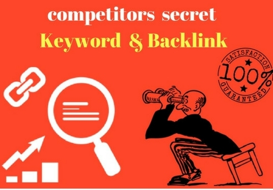 I will research  your competitors secret keywords and backlinks report