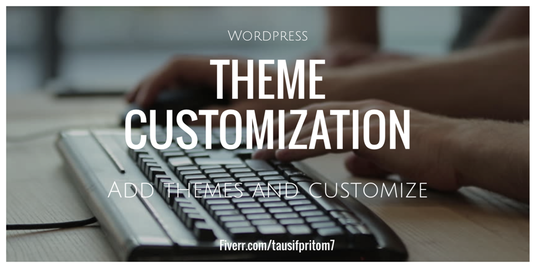 I will do theme customization to your Wp site