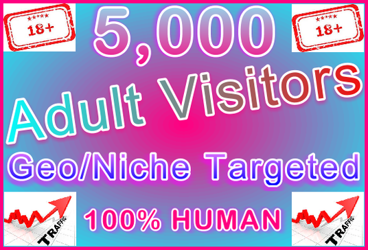 I will Provide 5,000 Adult Visitors within 18 Adult Niches Option | 90+ Geo-locations | Low Bounc