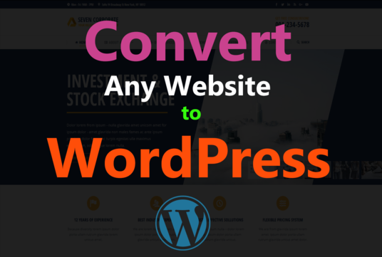 I will convert your existing website to wordpress