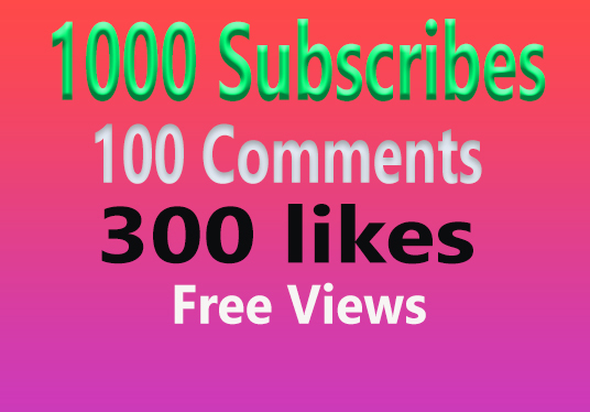 I will Give You 1000 Subscribes 300 YouTube likes 100 Comments With Free Views