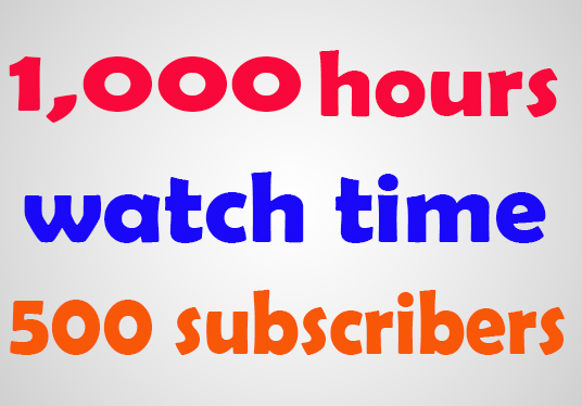 I will provide 1,000 hours watch time and 500 subscribers
