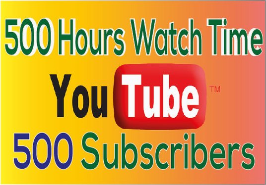 I will Provide 500 Hours watch time & 500 Subscribers