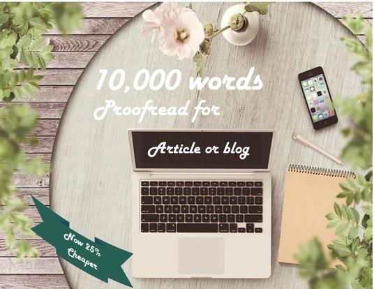 I will expertly proofread and edit up to 10,000 words for your article or blog