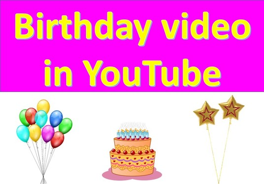 I will upload Birthday Video in YouTube