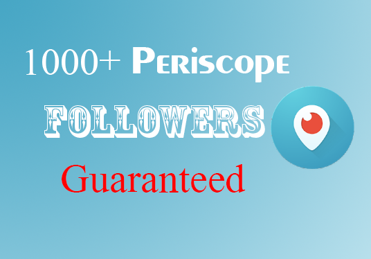 I will Provide 1000+ Periscope Active Followers Guaranteed