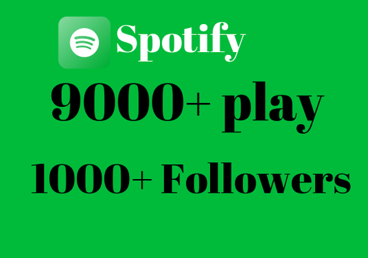 I will give you 9000+ Spotify play with 1000 followers