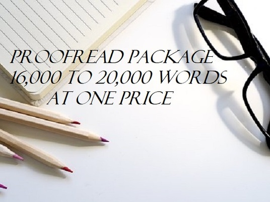 I will proofread and edit between 16,000 to 20,000 words at one price
