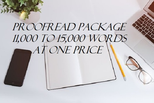 I will proofread and edit between 11,000 to 15,000 words at one price
