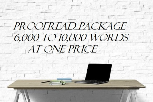 I will proofread & edit between 6,000 to 10,000 words for one price