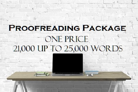 I will proofread and edit between 21,000 to 25,000 words at one price