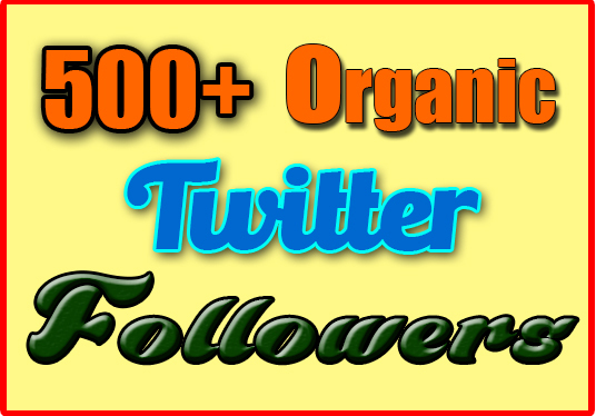 I will give 500+ organic Twitter followers