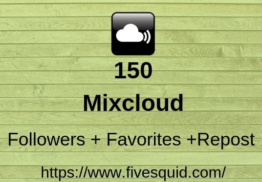 I will Add Fast  Real 150  Mixcloud Followers plus Favorites plus Reposts