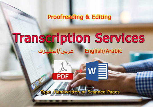 I will transcribe audio or video in English or Arabic AND Type Handwritten or Scanned Pages