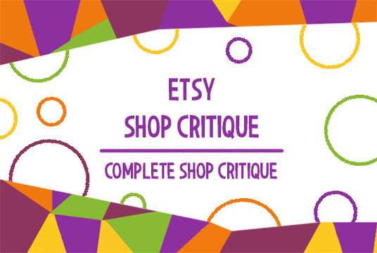 I will critique and review your etsy shop in detail