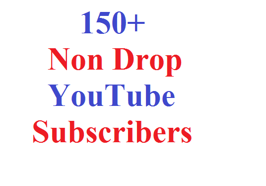 I will give you 150 Non Drop and High Quality YouTube Subscribers