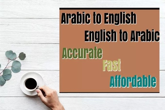 I will Translate English To Arabic, Arabic To English