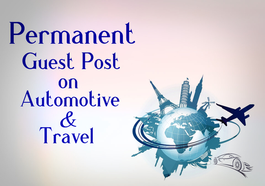 publish Automotive and Travel Guest Posts and Backlinks on my High DA Site