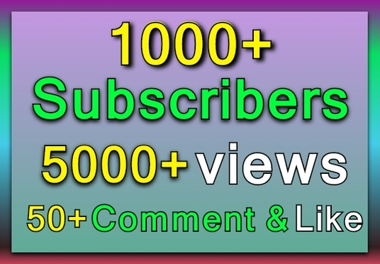 I will Do 1000+ Subscribers and 5000+ views  with 50 comments and likes