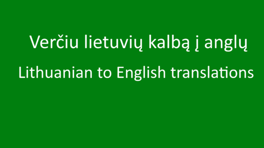I will translate from Lithuanian to English for you and in reverse