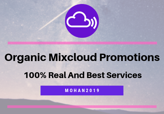 I will provide you best organic mixcloud promotions