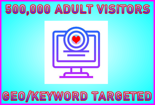 I will Send 500,000 Adult Traffic, Geo-targeted, Keyword Targeted, Low-Bounce Human Organic Visit