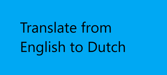 I will Translate From English to Dutch