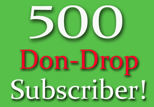 I will provide 500 Don-Drop Organic Subscribers to your channel