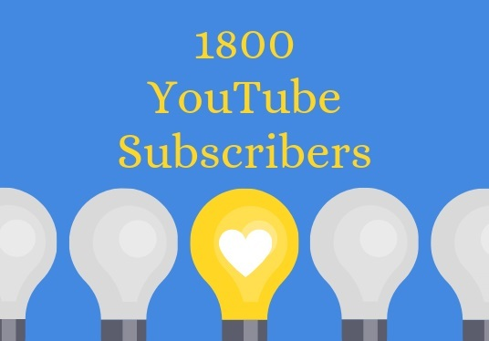 I will Provide 1800 YouTube Subscribers