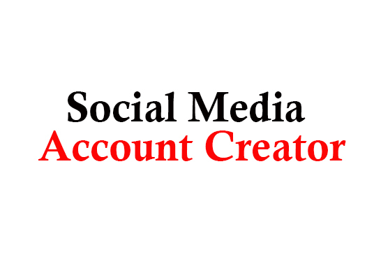I will Be Your Social Media Account Creator