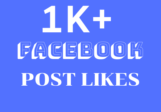 I will give you 1k+ Facebook post Likes