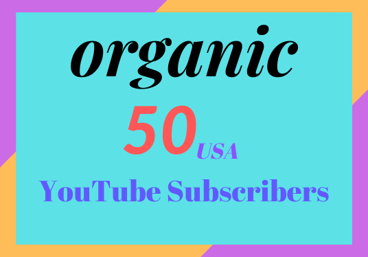 I will provide 50 Organic Youtube Subscribers