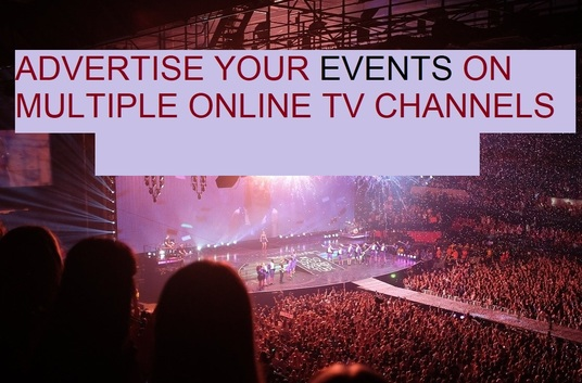 Advertise your Events on multiple online TV channels