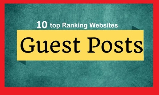 Write and Publish 10 Guest Posts on Powerful DA-PA 70 to 95