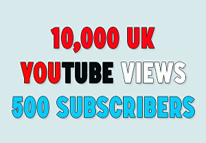 I will provide 10,000 UK youtube views and 500 subscribers